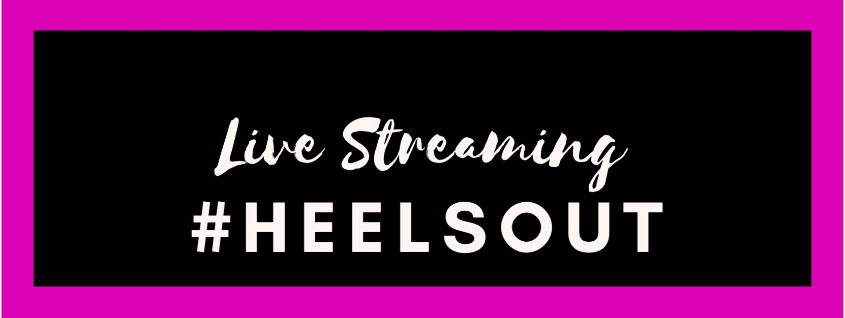 HEELS OUT LIVE