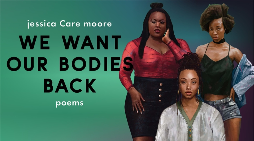 We want our bodies back Poems by Jessica Care Moore