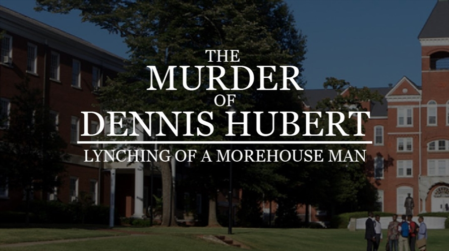Lynching of a Morehouse Man: The Murder of Dennis Hubert